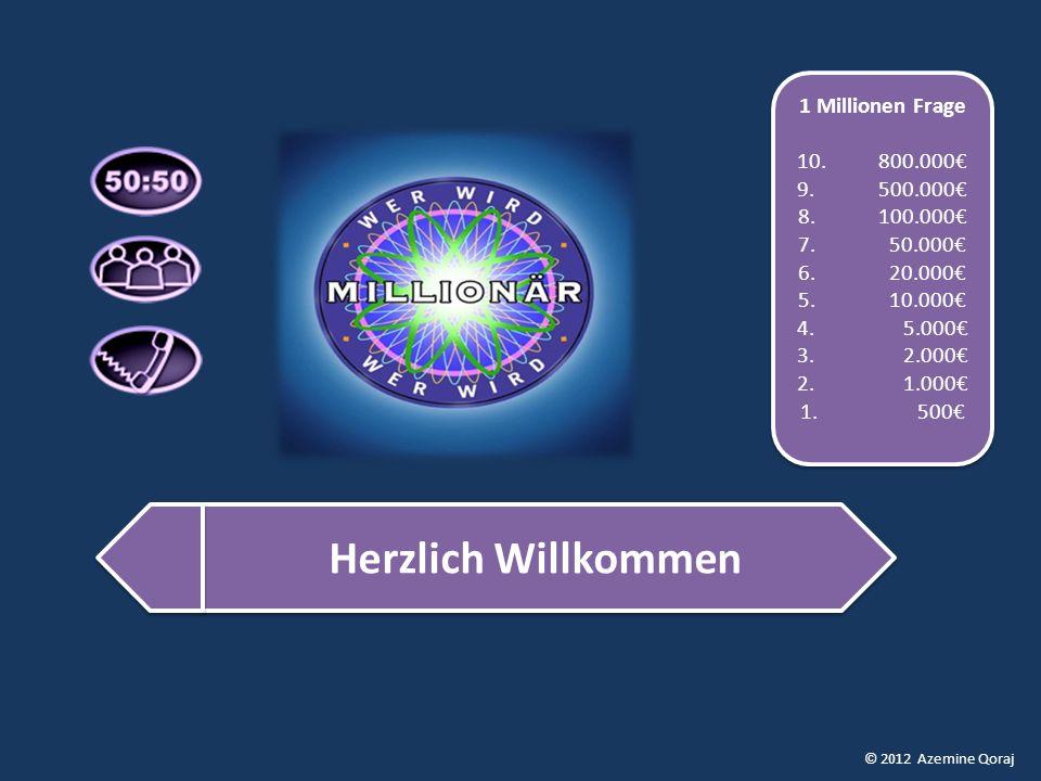 © 2012 Azemine Qoraj Herzlich Willkommen 1 Millionen Frage 10.