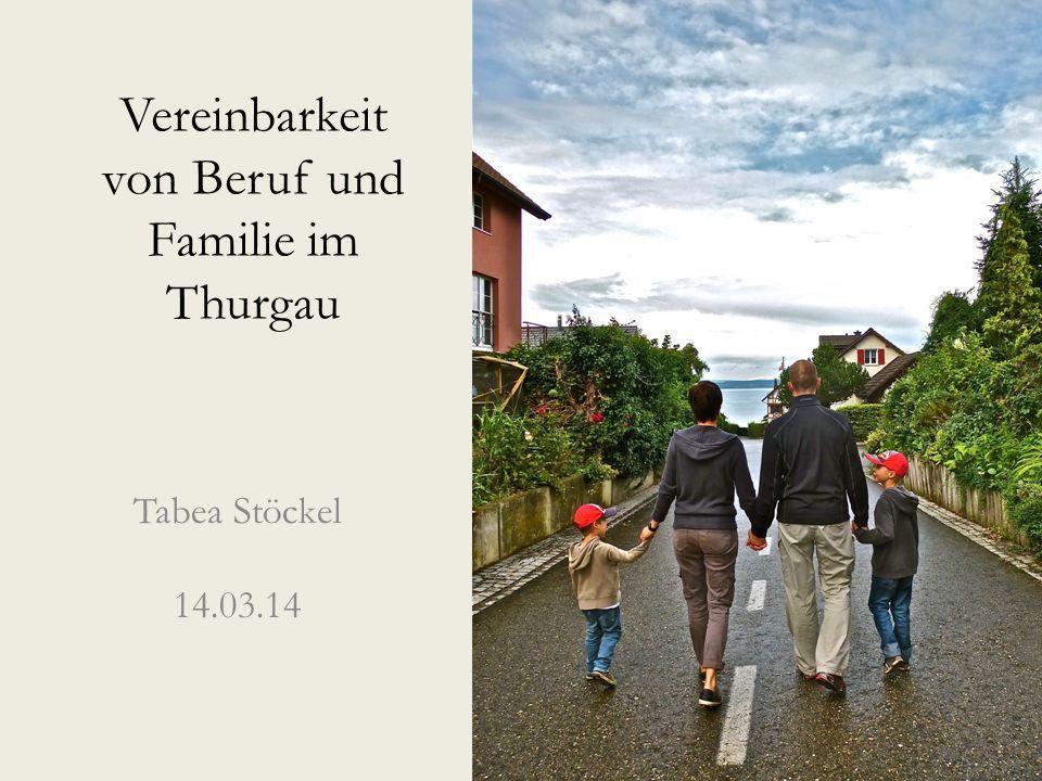Vereinbarkeit von Beruf und Familie im Thurgau Tabea Stöckel 14.03.14