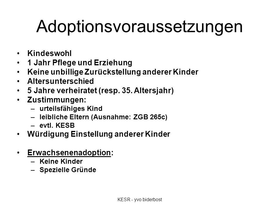 Adoptionsvoraussetzungen Kindeswohl 1 Jahr Pflege und Erziehung Keine unbillige Zurückstellung anderer Kinder Altersunterschied 5 Jahre verheiratet (resp.