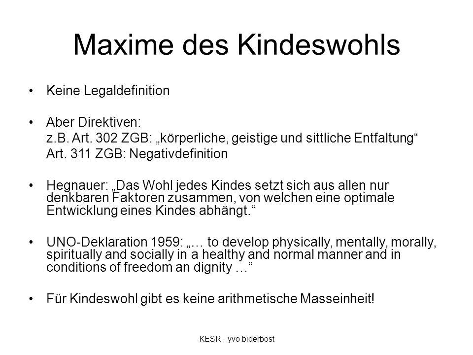 """Maxime des Kindeswohls Keine Legaldefinition Aber Direktiven: z.B. Art. 302 ZGB: """"körperliche, geistige und sittliche Entfaltung"""" Art. 311 ZGB: Negati"""