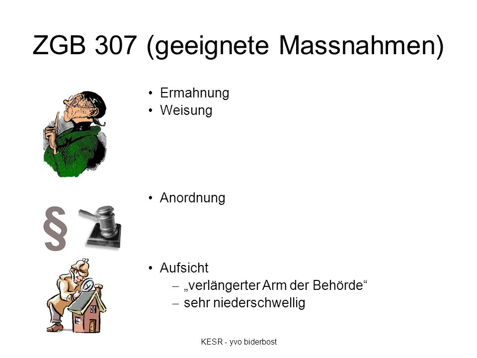 """ZGB 307 (geeignete Massnahmen) Ermahnung Weisung Anordnung Aufsicht  """"verlängerter Arm der Behörde""""  sehr niederschwellig KESR - yvo biderbost"""