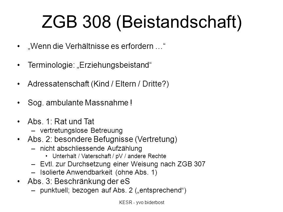 """ZGB 308 (Beistandschaft) KESR - yvo biderbost """"Wenn die Verhältnisse es erfordern … Terminologie: """"Erziehungsbeistand Adressatenschaft (Kind / Eltern / Dritte ) Sog."""