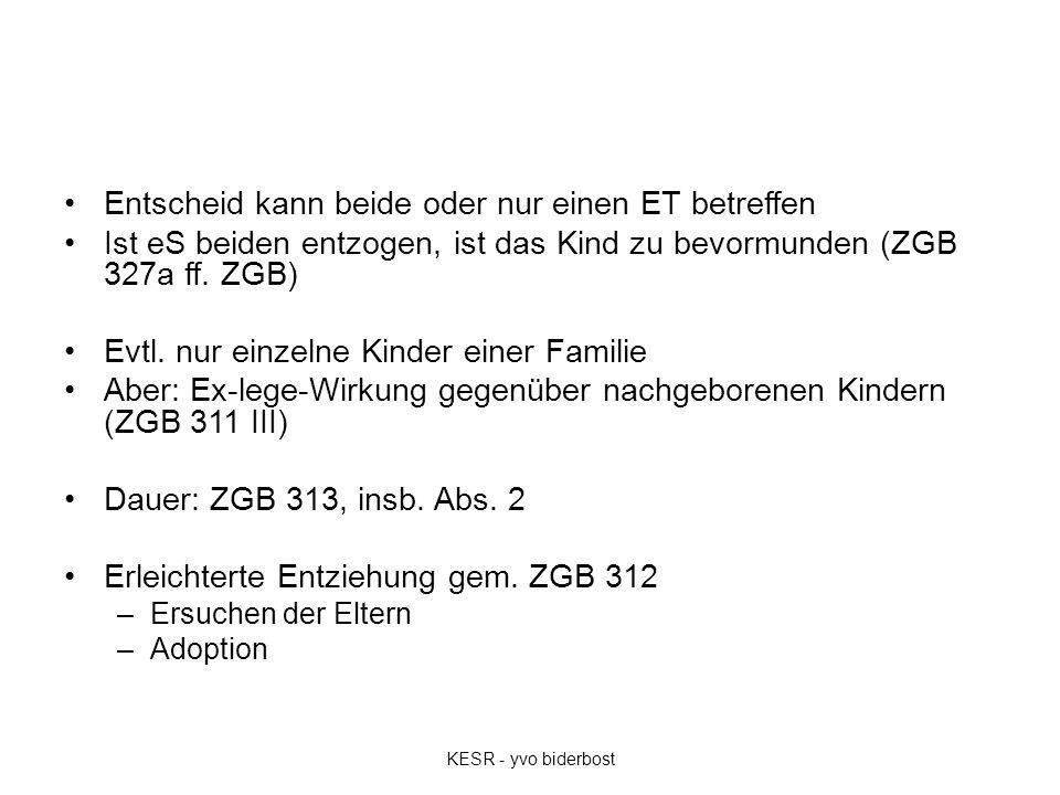 Entscheid kann beide oder nur einen ET betreffen Ist eS beiden entzogen, ist das Kind zu bevormunden (ZGB 327a ff. ZGB) Evtl. nur einzelne Kinder eine