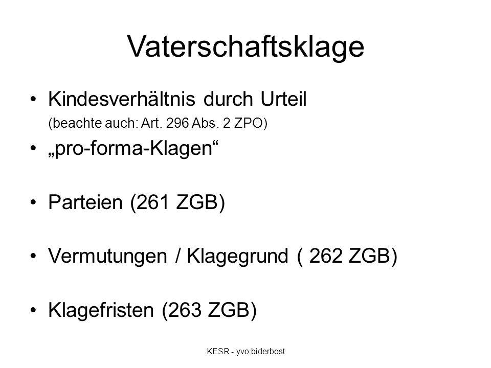 """Vaterschaftsklage Kindesverhältnis durch Urteil (beachte auch: Art. 296 Abs. 2 ZPO) """"pro-forma-Klagen"""" Parteien (261 ZGB) Vermutungen / Klagegrund ( 2"""