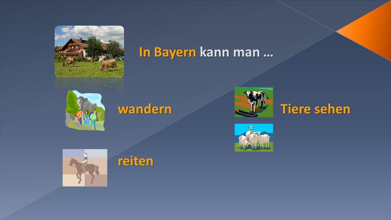 In Bayern kann man … reiten wandern Tiere sehen