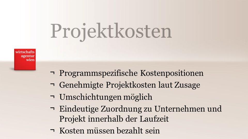 Projektkosten ¬Programmspezifische Kostenpositionen ¬Genehmigte Projektkosten laut Zusage ¬Umschichtungen möglich ¬Eindeutige Zuordnung zu Unternehmen und Projekt innerhalb der Laufzeit ¬Kosten müssen bezahlt sein