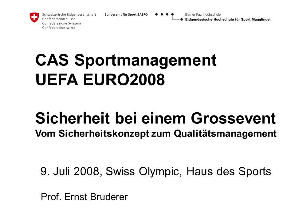 CAS Sportmanagement UEFA EURO2008 Sicherheit bei einem Grossevent Vom Sicherheitskonzept zum Qualitätsmanagement 9.