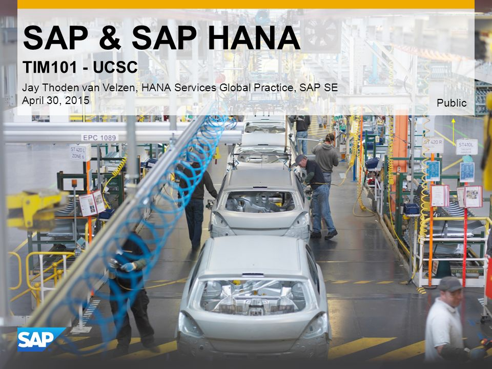 Use this title slide only with an image SAP & SAP HANA TIM101 - UCSC Jay Thoden van Velzen, HANA Services Global Practice, SAP SE April 30, 2015 Publi
