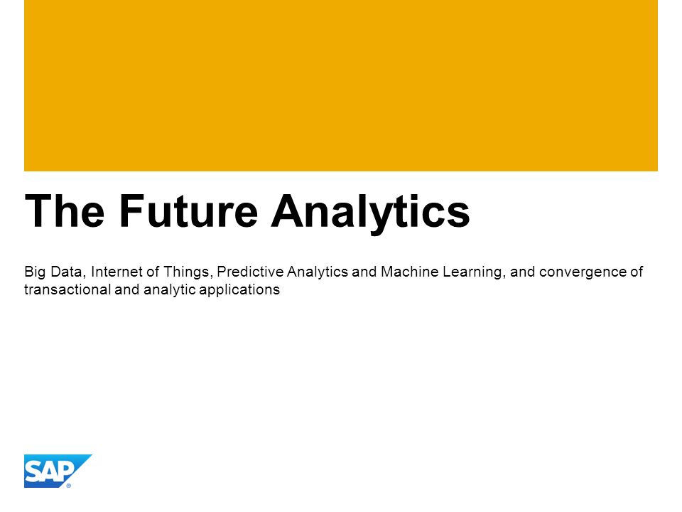 The Future Analytics Big Data, Internet of Things, Predictive Analytics and Machine Learning, and convergence of transactional and analytic applicatio
