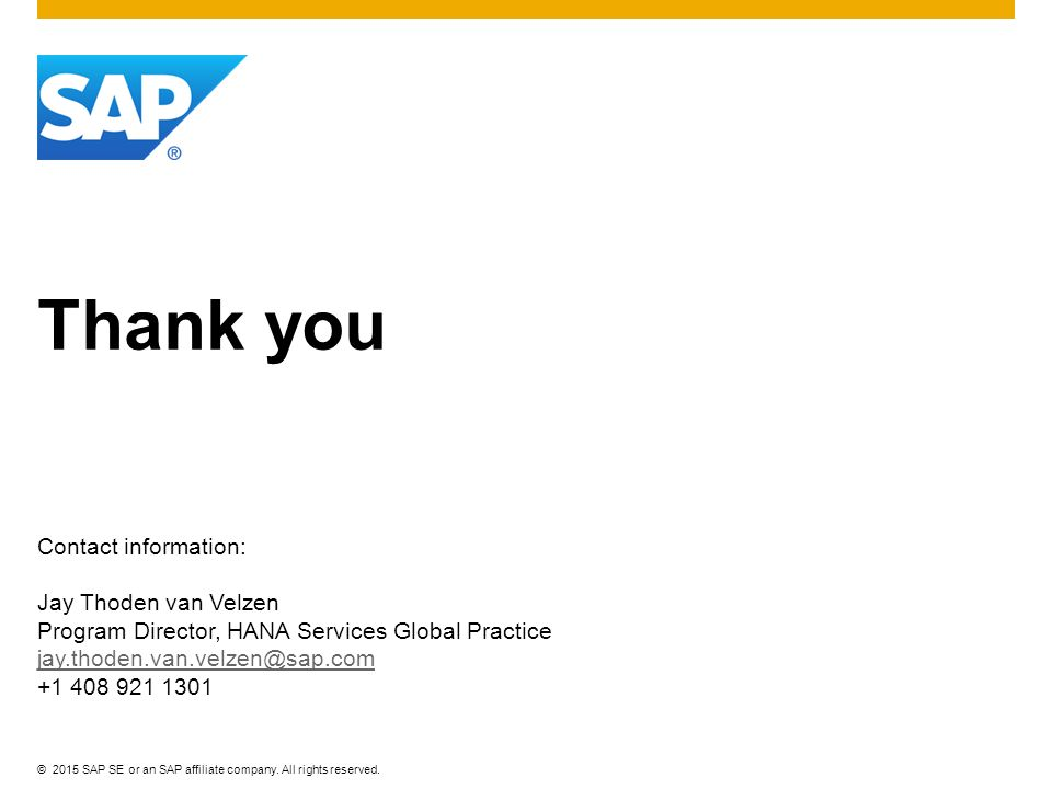 ©2015 SAP SE or an SAP affiliate company. All rights reserved. Thank you Contact information: Jay Thoden van Velzen Program Director, HANA Services Gl