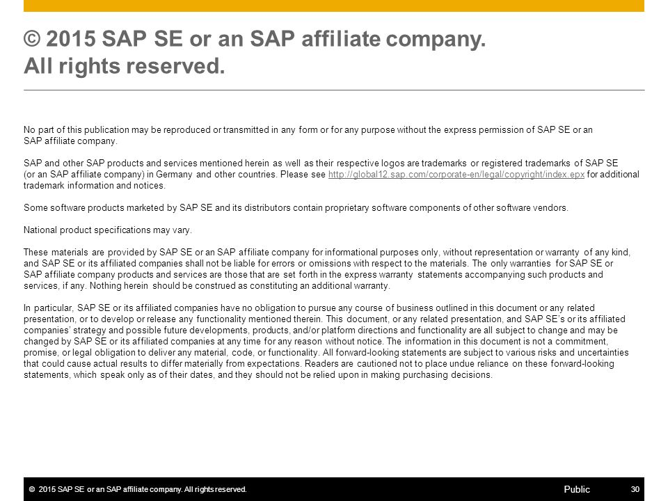 ©2015 SAP SE or an SAP affiliate company. All rights reserved.30 Public © 2015 SAP SE or an SAP affiliate company. All rights reserved. No part of thi