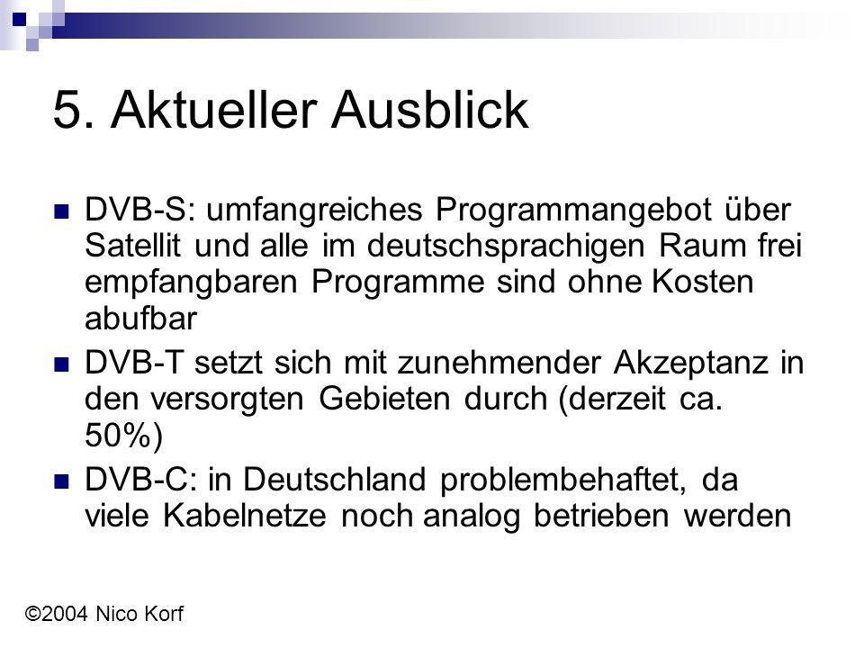 5. Aktueller Ausblick DVB-S: umfangreiches Programmangebot über Satellit und alle im deutschsprachigen Raum frei empfangbaren Programme sind ohne Kost