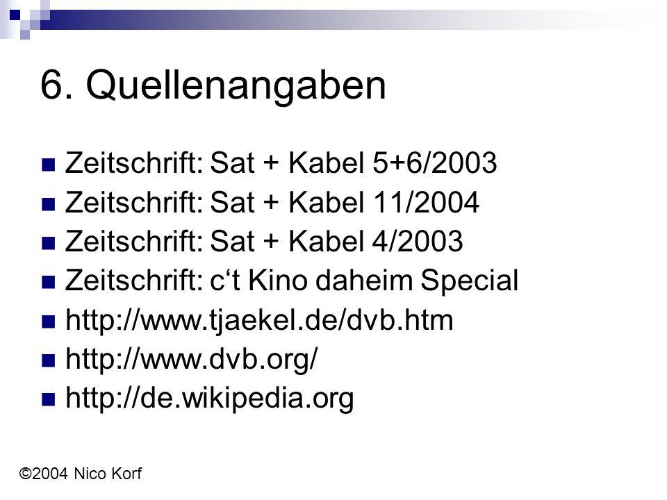 6. Quellenangaben Zeitschrift: Sat + Kabel 5+6/2003 Zeitschrift: Sat + Kabel 11/2004 Zeitschrift: Sat + Kabel 4/2003 Zeitschrift: c't Kino daheim Spec