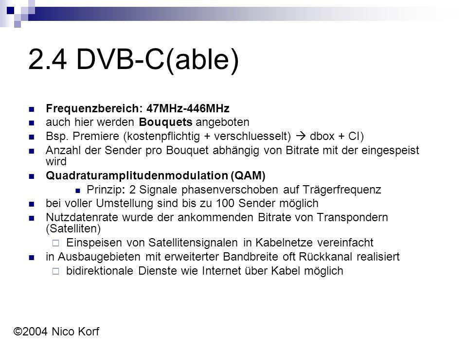 2.4 DVB-C(able) Frequenzbereich: 47MHz-446MHz auch hier werden Bouquets angeboten Bsp.