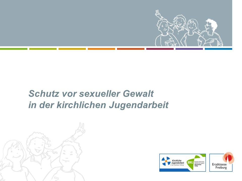 Schutz vor sexueller Gewalt Schutz vor sexueller Gewalt in der kirchlichen Jugendarbeit