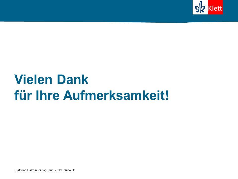 Vielen Dank für Ihre Aufmerksamkeit! Klett und Balmer Verlag · Juni 2013 · Seite 11