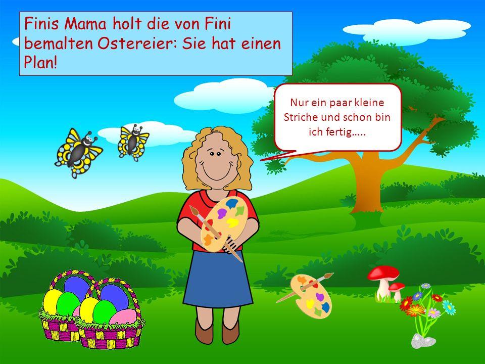 Choose your characters and drag them onto the slide Finis Mama holt die von Fini bemalten Ostereier: Sie hat einen Plan! Nur ein paar kleine Striche u