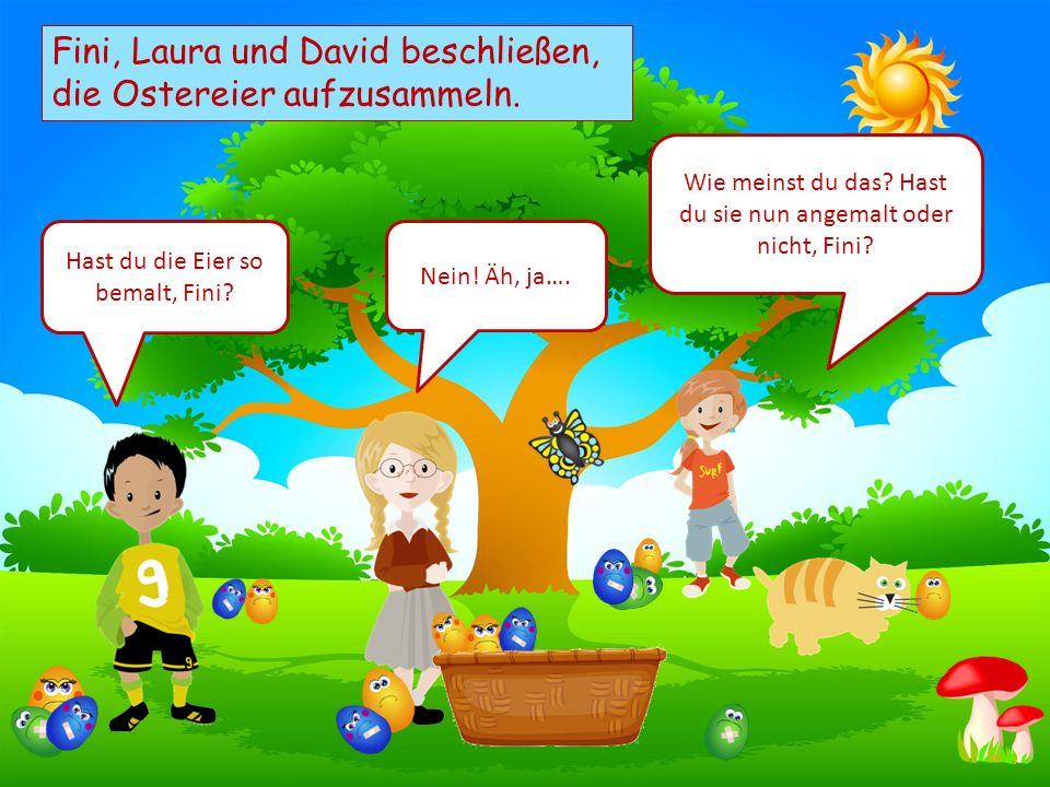 Choose your characters and drag them onto the slide Fini, Laura und David beschließen, die Ostereier aufzusammeln. Nein! Äh, ja…. Wie meinst du das? H