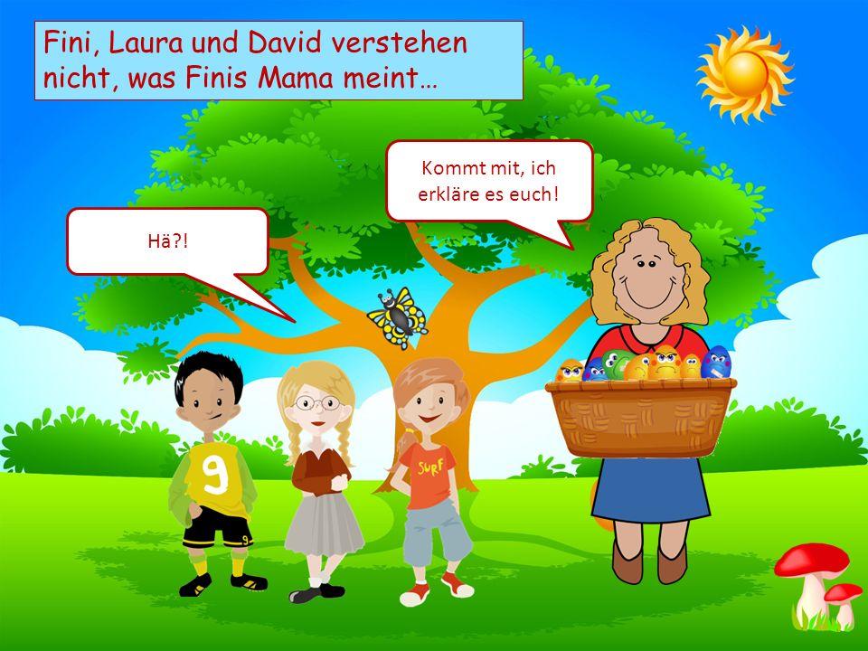 Choose your characters and drag them onto the slide Fini, Laura und David verstehen nicht, was Finis Mama meint… Kommt mit, ich erkläre es euch.