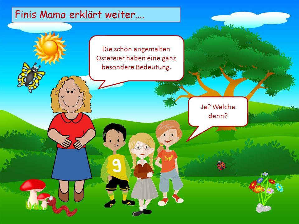 Choose your characters and drag them onto the slide Finis Mama erklärt weiter…. Die schön angemalten Ostereier haben eine ganz besondere Bedeutung. Ja