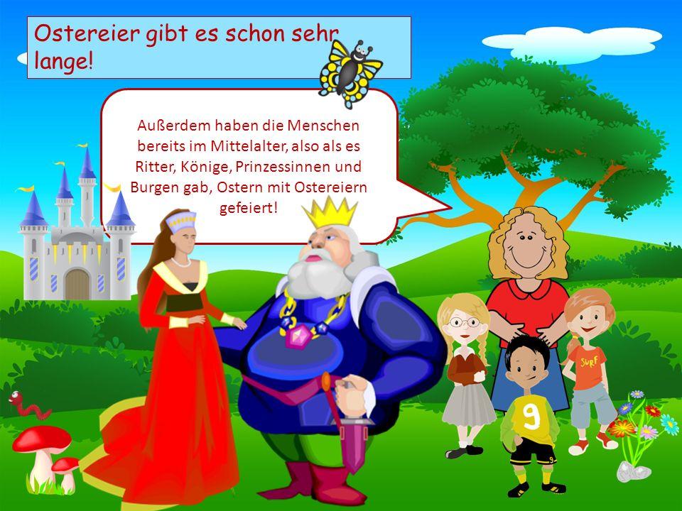 Choose your characters and drag them onto the slide Ostereier gibt es schon sehr lange! Außerdem haben die Menschen bereits im Mittelalter, also als e