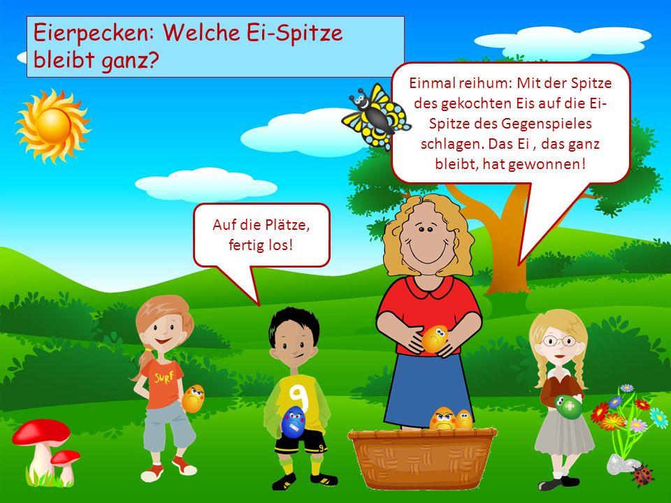 Choose your characters and drag them onto the slide Eierpecken: Welche Ei-Spitze bleibt ganz? Einmal reihum: Mit der Spitze des gekochten Eis auf die