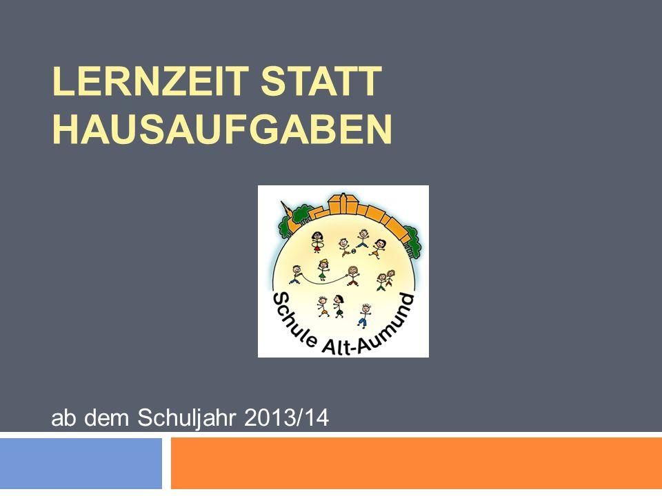 LERNZEIT STATT HAUSAUFGABEN ab dem Schuljahr 2013/14