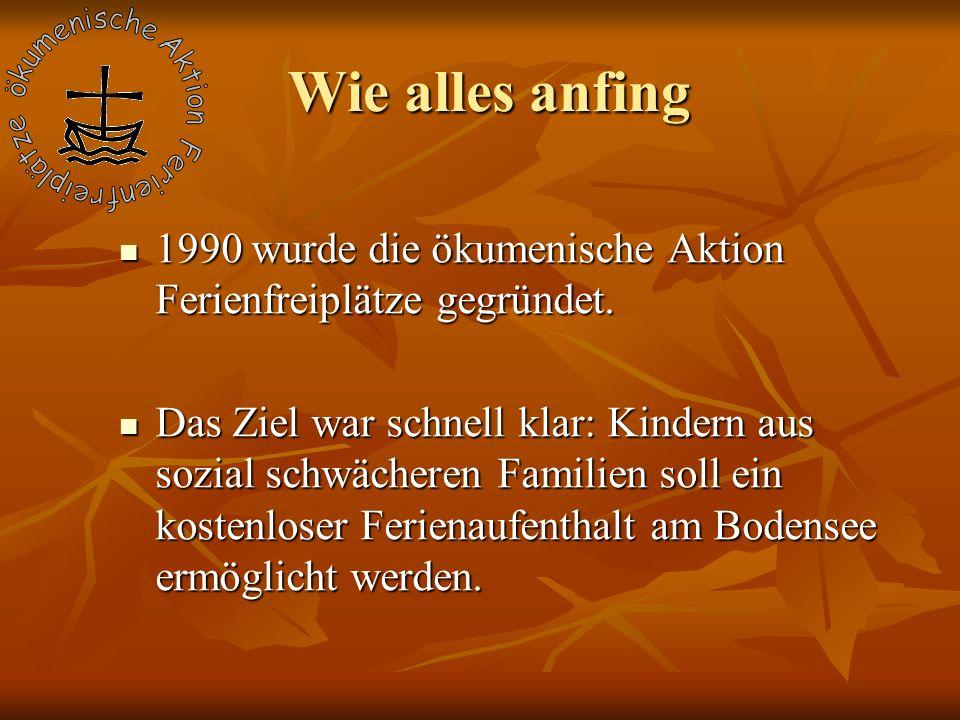 Wie alles anfing 1990 wurde die ökumenische Aktion Ferienfreiplätze gegründet. 1990 wurde die ökumenische Aktion Ferienfreiplätze gegründet. Das Ziel