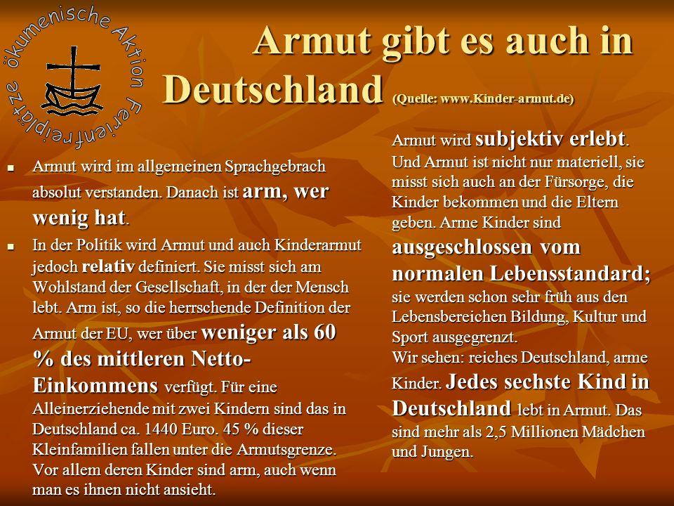 Armut gibt es auch in Deutschland (Quelle: www.Kinder-armut.de) Armut wird im allgemeinen Sprachgebrach absolut verstanden.