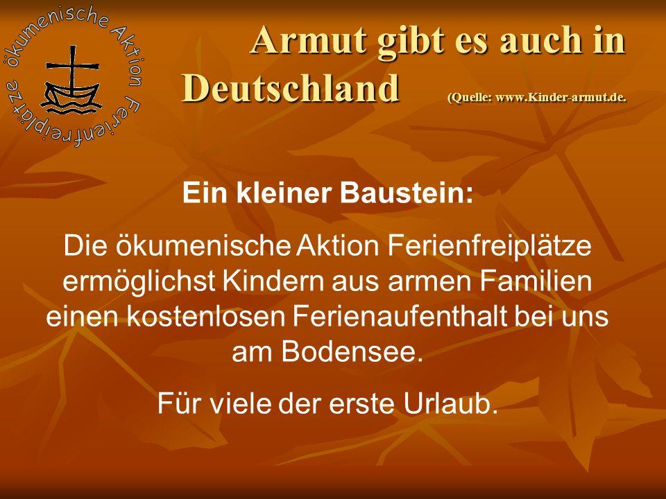 Armut gibt es auch in Deutschland (Quelle: www.Kinder-armut.de. Ein kleiner Baustein: Die ökumenische Aktion Ferienfreiplätze ermöglichst Kindern aus