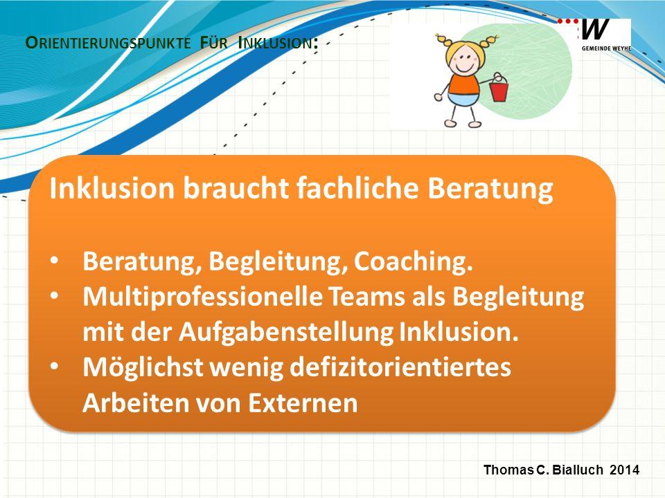 O RIENTIERUNGSPUNKTE F ÜR I NKLUSION : Inklusion braucht fachliche Beratung Beratung, Begleitung, Coaching. Multiprofessionelle Teams als Begleitung m