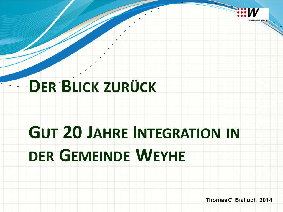 D ER B LICK ZURÜCK G UT 20 J AHRE I NTEGRATION IN DER G EMEINDE W EYHE Thomas C. Bialluch 2014