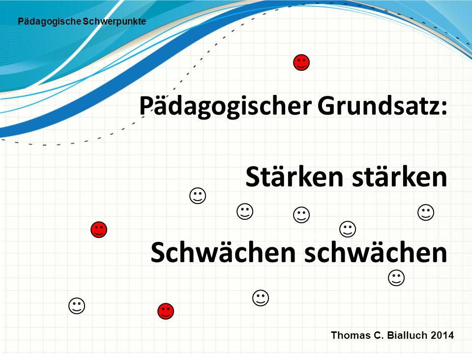 Pädagogischer Grundsatz: Stärken stärken Schwächen schwächen Pädagogische Schwerpunkte Thomas C. Bialluch 2014