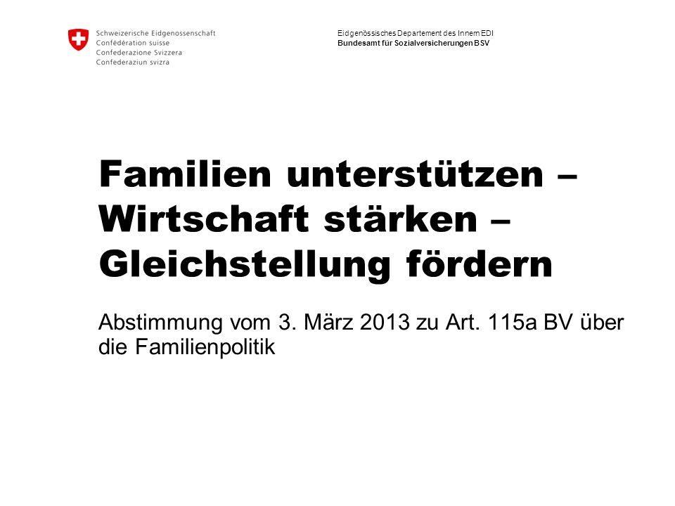 Eidgenössisches Departement des Innern EDI Bundesamt für Sozialversicherungen BSV Familien unterstützen – Wirtschaft stärken – Gleichstellung fördern Abstimmung vom 3.