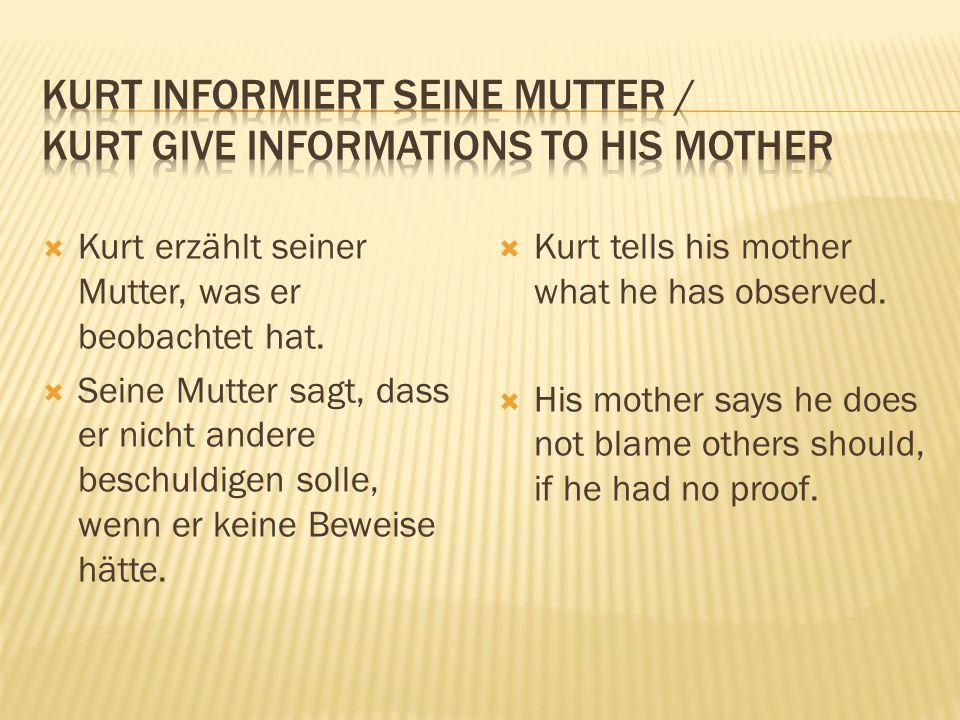  Kurt erzählt seiner Mutter, was er beobachtet hat.