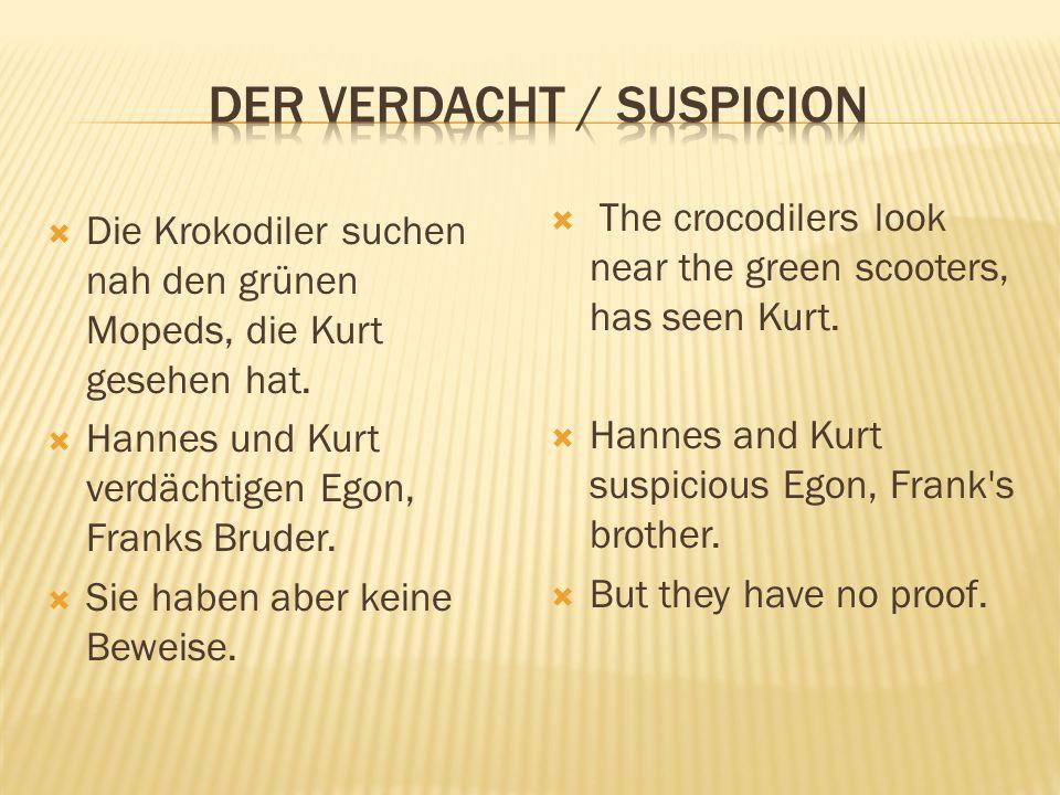  Die Krokodiler suchen nah den grünen Mopeds, die Kurt gesehen hat.