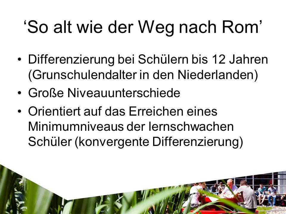 'So alt wie der Weg nach Rom' Differenzierung bei Schülern bis 12 Jahren (Grunschulendalter in den Niederlanden) Große Niveauunterschiede Orientiert auf das Erreichen eines Minimumniveaus der lernschwachen Schüler (konvergente Differenzierung)