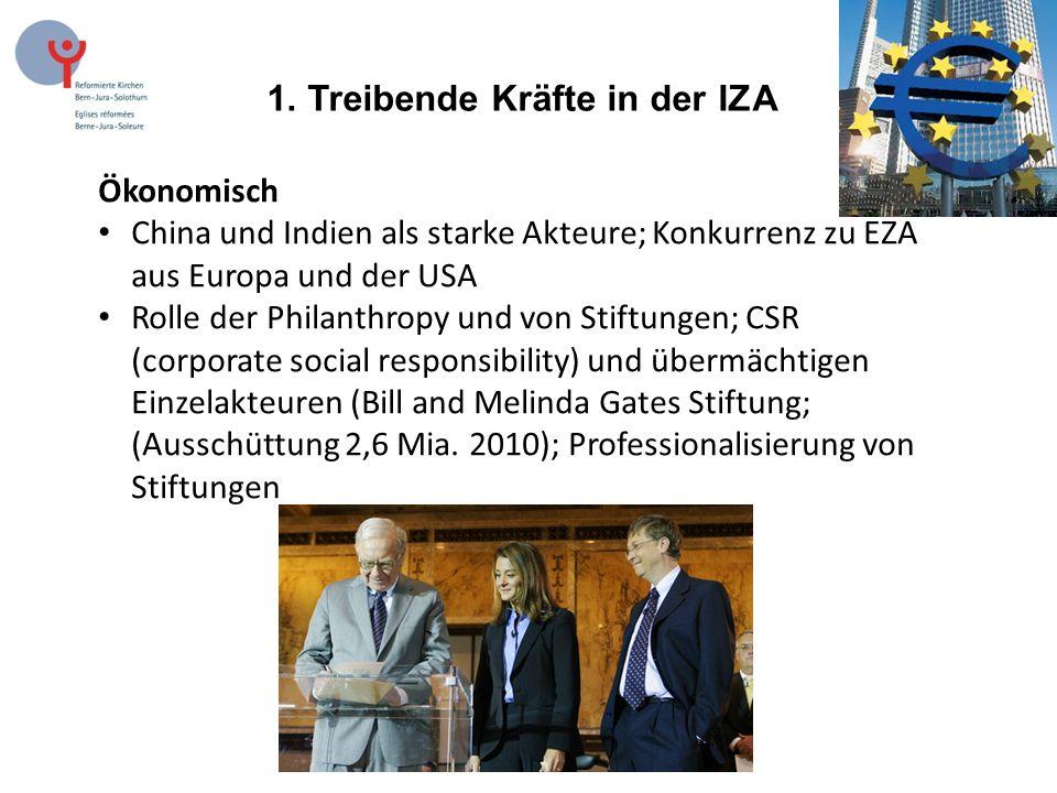 1. Treibende Kräfte in der IZA Ökonomisch China und Indien als starke Akteure; Konkurrenz zu EZA aus Europa und der USA Rolle der Philanthropy und von