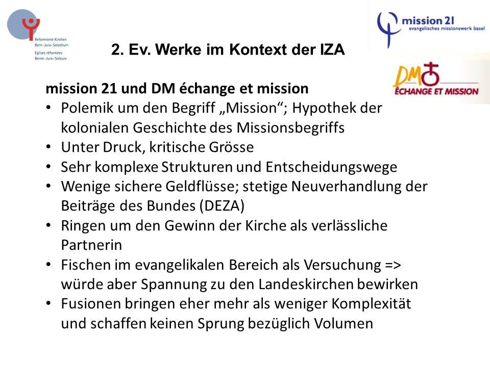 """2. Ev. Werke im Kontext der IZA mission 21 und DM échange et mission Polemik um den Begriff """"Mission""""; Hypothek der kolonialen Geschichte des Missions"""