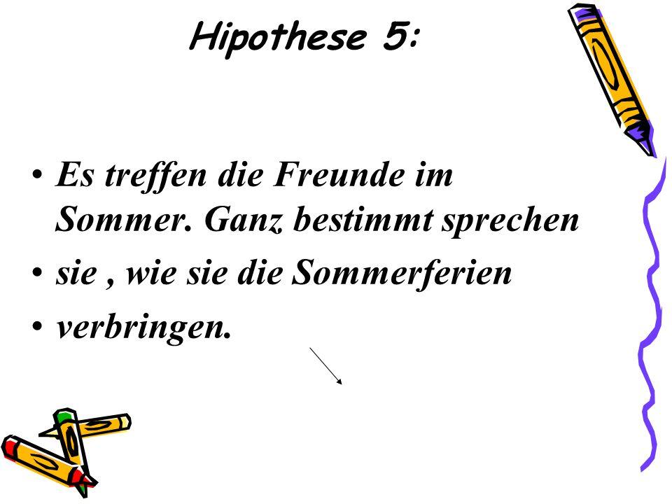 Hipothese 5: Es treffen die Freunde im Sommer.