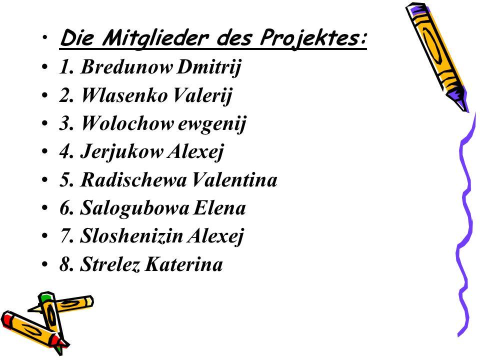 Die Mitglieder des Projektes: 1. Bredunow Dmitrij 2.