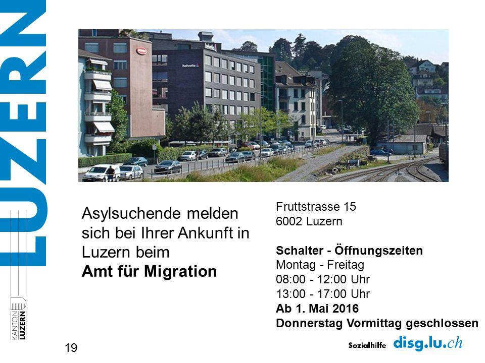 19 Fruttstrasse 15 6002 Luzern Schalter - Öffnungszeiten Montag - Freitag 08:00 - 12:00 Uhr 13:00 - 17:00 Uhr Ab 1. Mai 2016 Donnerstag Vormittag gesc