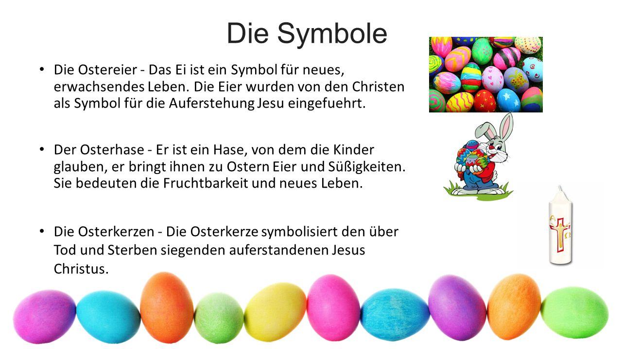 Die Symbole Die Ostereier - Das Ei ist ein Symbol für neues, erwachsendes Leben.