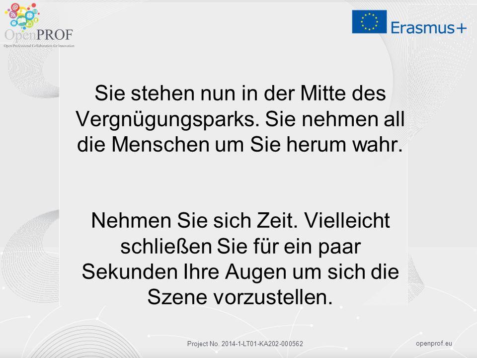 openprof.eu Project No. 2014-1-LT01-KA202-000562 Sie stehen nun in der Mitte des Vergnügungsparks. Sie nehmen all die Menschen um Sie herum wahr. Nehm