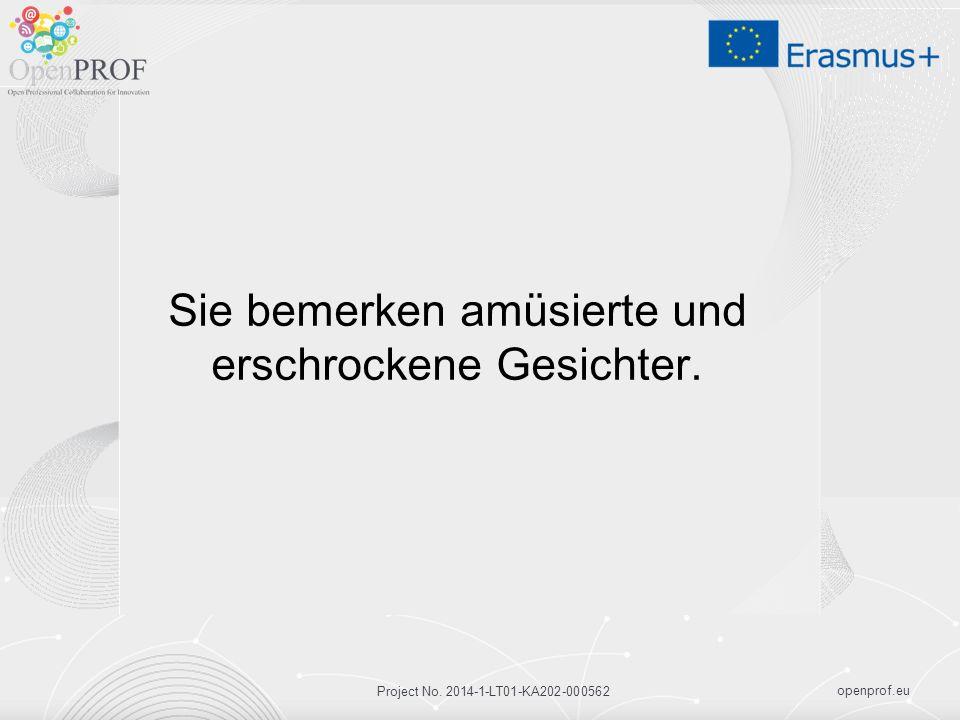 openprof.eu Project No. 2014-1-LT01-KA202-000562 Sie bemerken amüsierte und erschrockene Gesichter.