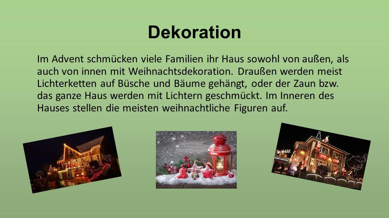 Dekoration Im Advent schmücken viele Familien ihr Haus sowohl von außen, als auch von innen mit Weihnachtsdekoration. Draußen werden meist Lichterkett