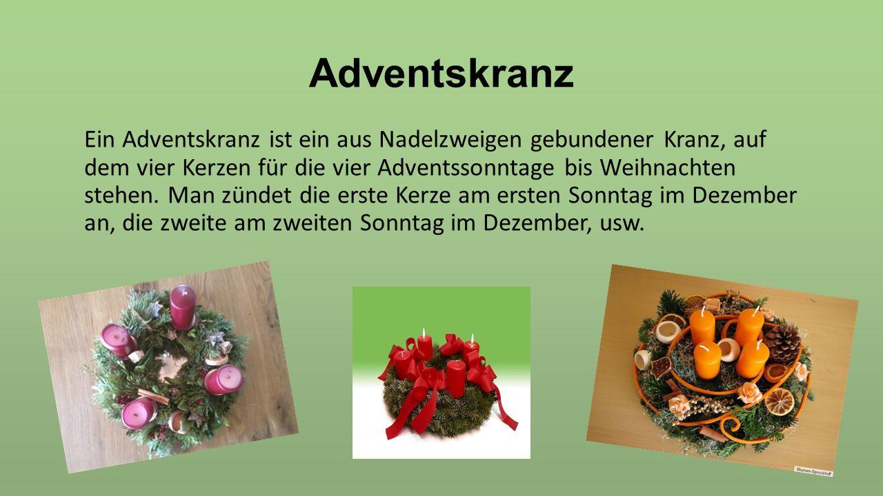 Adventskranz Ein Adventskranz ist ein aus Nadelzweigen gebundener Kranz, auf dem vier Kerzen für die vier Adventssonntage bis Weihnachten stehen. Man
