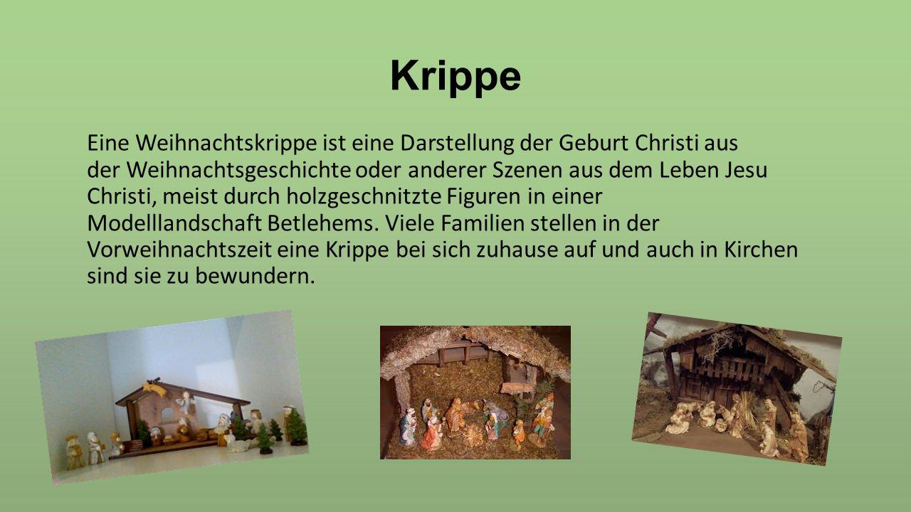 Krippe Eine Weihnachtskrippe ist eine Darstellung der Geburt Christi aus der Weihnachtsgeschichte oder anderer Szenen aus dem Leben Jesu Christi, meis