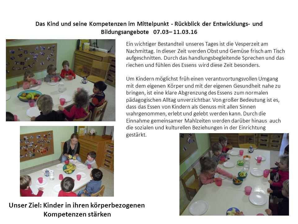 Das Kind und seine Kompetenzen im Mittelpunkt - Rückblick der Entwicklungs- und Bildungsangebote 07.03– 11.03.16 Ein wichtiger Bestandteil unseres Tages ist die Vesperzeit am Nachmittag.