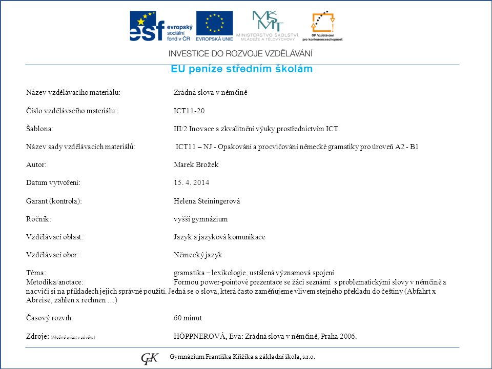 EU peníze středním školám Název vzdělávacího materiálu: Zrádná slova v němčině Číslo vzdělávacího materiálu: ICT11-20 Šablona: III/2 Inovace a zkvalit